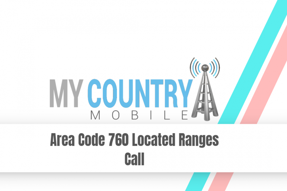 Area Code 760 Located Ranges Call - My Country Mobile