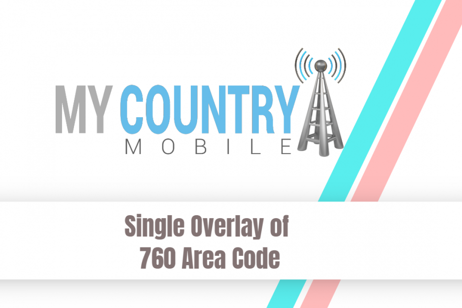 Single Overlay of 760 Area Code - My Country Mobile