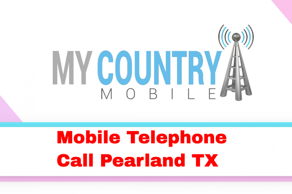 Mobile Telephone Call Pearland TX - My Country Mobile