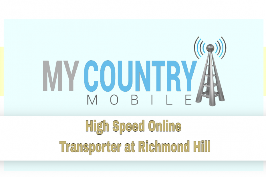 High Speed Online Transporter at Richmond Hill - My Country Mobile