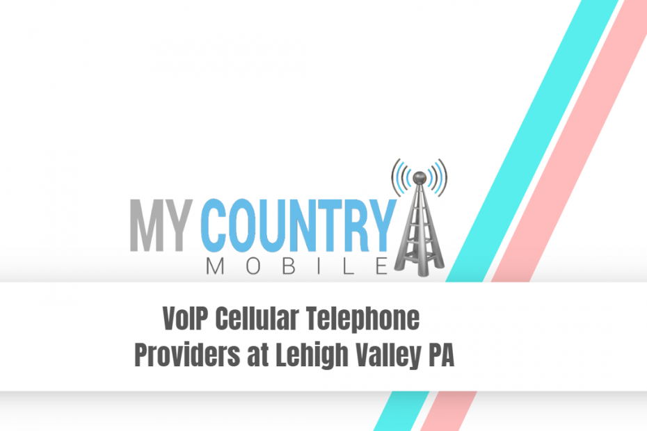 VoIP Cellular Telephone Providers at Lehigh Valley PA - My Country Mobile